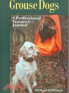 11340.Grouse Dogs ─ A Professional Trainer's Journal Richard D. Weaver