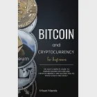 Bitcoin and Cryptocurrency for Beginners: The new complete guide to understanding Bitcoin and cryptocurrency and allows you to invest easily and safel