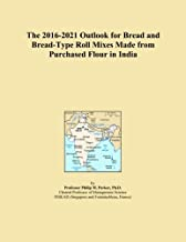 The 2016-2021 Outlook for Bread and Bread-Type Roll Mixes Made from Purchased Flour in India