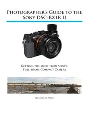 Photographer's Guide to the Sony RX1R II Alexander White
