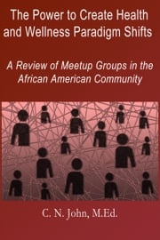 The Power to Create Health and Wellness Paradigm Shifts: A Review of Meetup Groups in the African American Community