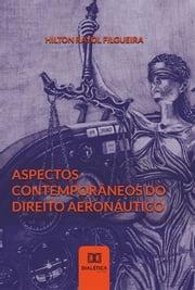Aspectos Contemporâneos do Direito Aeronáutico Hilton Rayol Filgueira