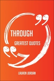 Through Greatest Quotes - Quick, Short, Medium Or Long Quotes. Find The Perfect Through Quotations For All Occasions - Spicing Up Letters, Speeches, And Everyday Conversations. Lauren Jordan