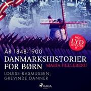 Danmarkshistorier for børn (32) (år 1848-1900) - Louise Rasmussen, Grevinde Danner Maria Helleberg