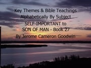 SELF-IMPORTANT to SON OF MAN - Book 27 - Key Themes By Subjects Jerome Cameron Goodwin