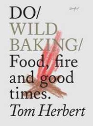 HOT DEALS Do Wild Baking : Food, Fire and Good Times (Do Books) [Paperback]