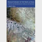 Human Ecology in the Wadi Al-Hasa: Land Use And Abandonment Through the Holocene