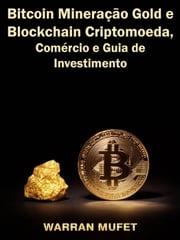 Bitcoin Mineração Gold e Blockchain Criptomoeda, Comércio e Guia de Investimento Warran Muffet