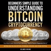 Beginners Guide To Simple Understanding Bitcoin Cryptocurrency Delmos Irving