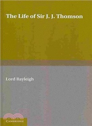 24239.The Life of Sir J. J. Thomson ― Sometime Master of Trinity College, Cambridge Lord Rayleigh