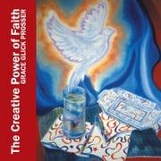 The Creative Power of Faith Grace Ann Prosser