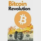 Bitcoin Revolution: The Ultimate Bitcoin and Blockchain Guide to Master the World of Cryptocurrency and Take Advantage of the 2021 Bull Ru