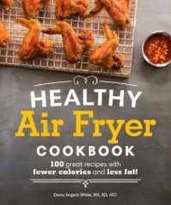 Healthy Air Fryer Cookbook : 100 Great R...