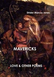 Mavericks: Love & Other Poesms Mr Strider Marcus Jones