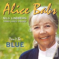 Alice Babs, Nils Lindberg And Third Saxes Galore / Don't Be Blue