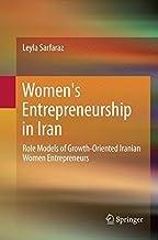 Women's Entrepreneurship in Iran: Role Models of Growth-Oriented Iranian Women Entrepreneurs
