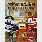 Robot Trains Coloring Book: Funny Robot Trains Coloring Book With 40 Images For Kids Of All Ages