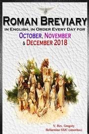 The Roman Breviary: in English, in Order, Every Day for October, November, December 2018 V. Rev. Gregory Bellarmine SSJC+