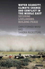 Water Scarcity, Climate Change and Conflict in the Middle East Christopher Ward