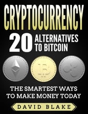 Cryptocurrency: 20 alternatives to Bitcoin David Blake