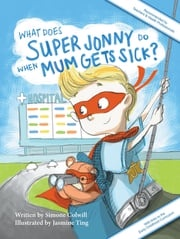 What Does Super Jonny Do When Mum Gets Sick? Second Edition Simone Colwill
