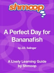 Shmoop Literature Guide: A Perfect Day for Bananafish