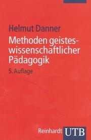 Methoden geisteswissenschaftlicher Pädagogik Helmut Danner