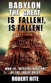 Babylon the Great is Fallen, is Fallen Robert Rite