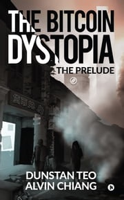The Bitcoin Dystopia Dunstan Teo