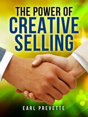 The Power of Creative Selling Earl Prevette
