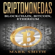 Criptomonedas: Blockchain, Bitcoin, Ethereum (Libro en Español/Cryptocurrency Book Spanish Version) Mark Smith