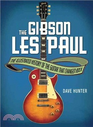 The Gibson Les Paul ─ The Illustrated History of the Guitar That Changed Rock