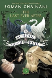 The School for Good and Evil #3: The Last Ever After Soman Chainani