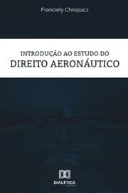 Introdução ao estudo do Direito Aeronáutico Franciely Chropacz