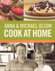 Anna & Michael Olson Cook at Home: Recipes for Everyday And Every Occasion
