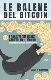 Le Balene Del Bitcoin Alan T. Norman