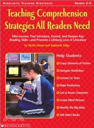 Teaching Comprehension Strategies All Readers Need: Mini-Lessons That Introduce, Extend, and Deepen Reading Skills and Promote a Lifelong Love of Literature, Grades 2-5