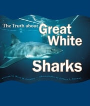 The Truth About Great White Sharks Mary M. Cerullo