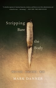 Stripping Bare the Body Mark Danner