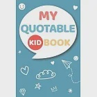 My Quotable Kid Book: Super Cute Speech Bubble to Write In - A Journal to Record and Collect Funny & Hilarious Things Kids Say - Kid Quotes