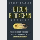 The Bitcoin and Blockchain Booklet: The Beginner''s Guide to Getting Started with Cryptocurrency