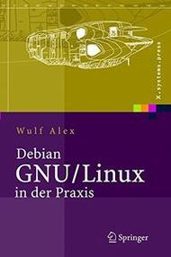 Debian GNU/Linux in der Praxis: Anwendungen, Konzepte, Werkzeuge (X.systems.press) (Hardcover)