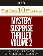 "Perfect 10 Mystery / Suspense / Thriller Volume 2 Plots #18-1 ""A KILLER GHOST – A FATHER ELLIOT MYSTERY"""