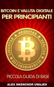 Bitcoin e Valuta Digitale per Principianti: Piccola Guida di Base