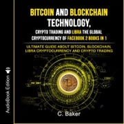 Bitcoin and Blockchain Technology, Crypto Trading and Libra The Global Cryptocurrency of Facebook 2 Books in 1
