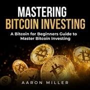 Mastering bitcoin investing Aaron Miller