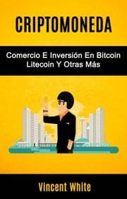 Criptomoneda: Comercio E Inversión En Bitcoin Litecoin Y Otras Más