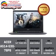 LAPTOP ACER GAMING A514-53G-78P8 CORE I7 GEN 10 RAM 4GB SSD 256GB VGA NVIDIA 2GB 14 INCH FULL HD
