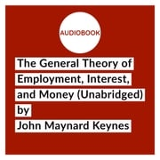 General Theory of Employment, Interest, and Money (Unabridged), The