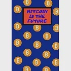 """Bitcoin Is The Future: Crypto Novelty Coworker Gift - Small Lined Notebook (6"""" x 9"""")"""
